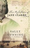 The Rebellion of Jane Clarke: A Novel by Sally Gunning