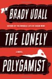 The Lonely Polygamist: A Novel