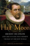 Half Moon: Henry Hudson and the Voyage that Redrew the Map of the New World by Douglas Hunter